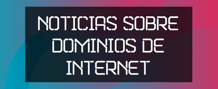 noticias sobre dominios de internet